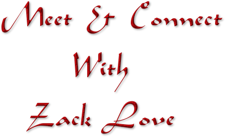 Meet & Connect      With    Zack Love