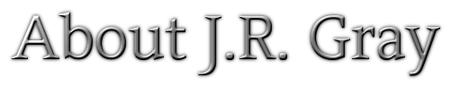 About J.R. Gray