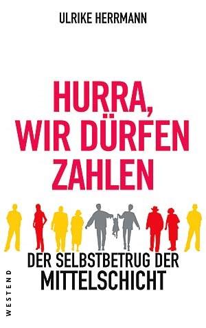Artikelbild: Ulrike Herrmann: Hurra, wir dürfen zahlen. Der Selbstbetrug der Mittelschicht.€ 17,50 - Cover: westend verlag