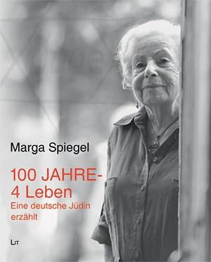 """Marga Spiegel: """"100 Jahre – 4 Leben. Eine deutsche Jüdin erzählt"""" LIT-Verlag 2012, ISBN-10: 3643117671, € 34,90"""