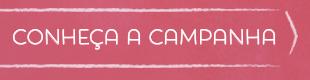 Conheça a campanha