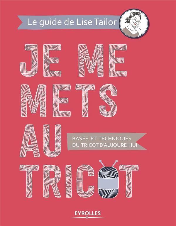 Je Me Mets Au Tricot : tricot, Tricot, Bases, Techniques, D'aujourd'hui, Tailor, Eyrolles, Grand, Format, Sauramps