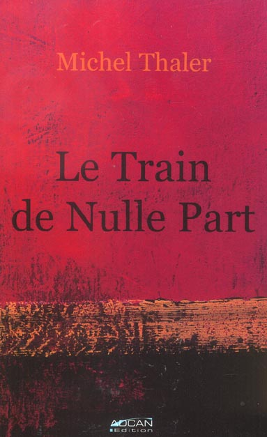 Le Train De Nulle Part : train, nulle, Train, Nulle, Michel, Thaler, Adcan, Grand, Format, Librairies, Autrement