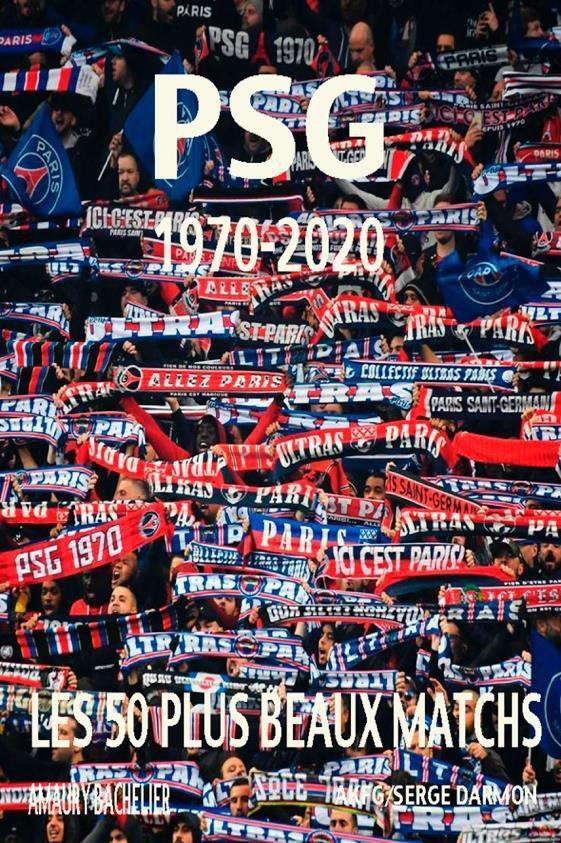 PSG 1970-2020 ; LES 50 PLUS BEAUX MATCHS