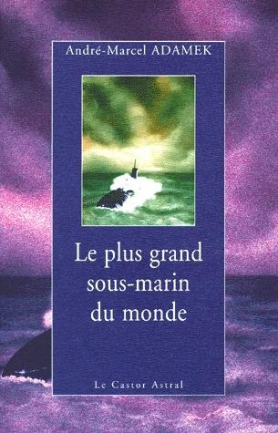 Le Plus Grand Sous Marin Du Monde : grand, marin, monde, Grand, Sous-marin, Monde, André-Marcel, Adamek, Castor, Astral, Format, Livre, NANCY