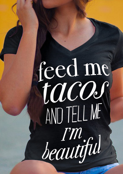 Feed Me Tacos And Tell Me Im Beautiful TShirt  Fairyseason