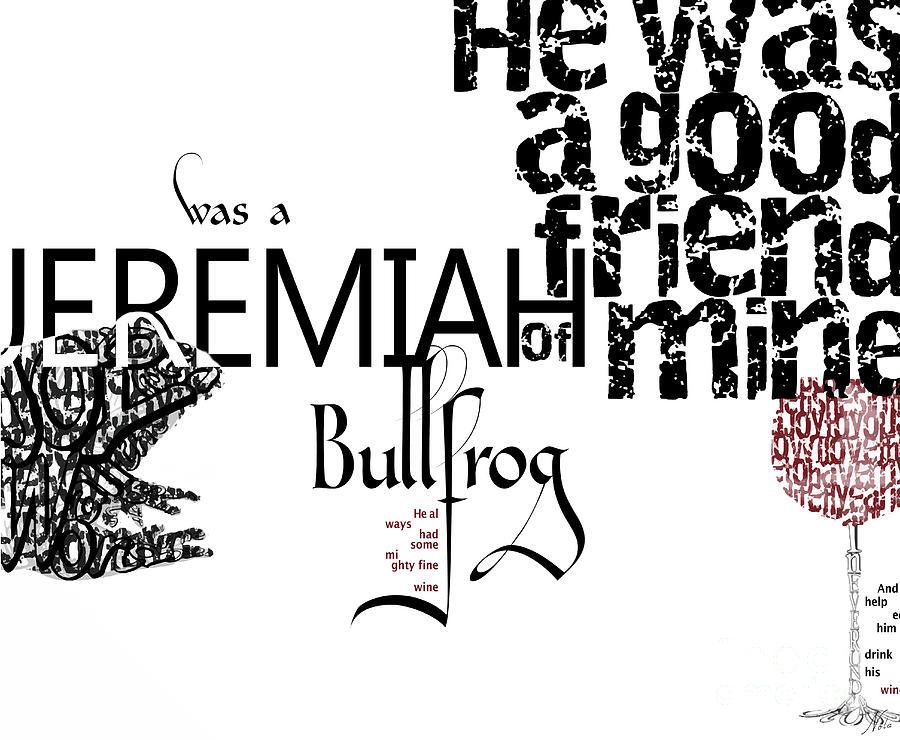 Jeremiah Was A Bullfrog Typography Tribute Digital Art by
