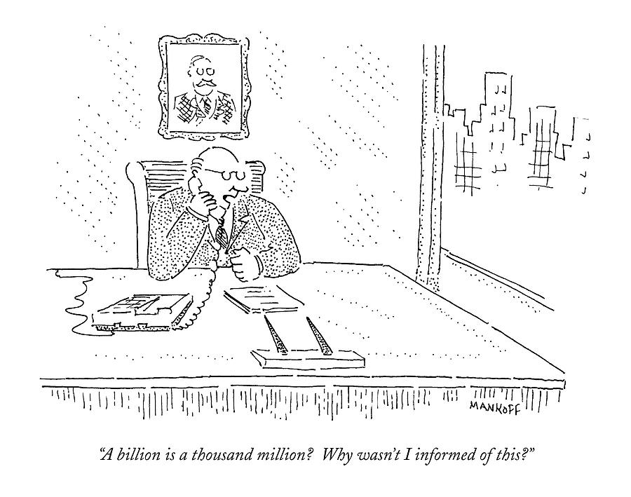 A Billion Is A Thousand Million? Why Wasn't Drawing by Robert Mankoff