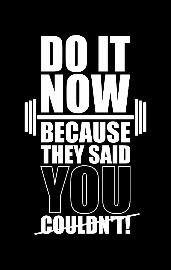 Workout Motivation Quotes Iphone Wallpaper Do It Now Because They Said You Couldn T Gym Quotes Poster