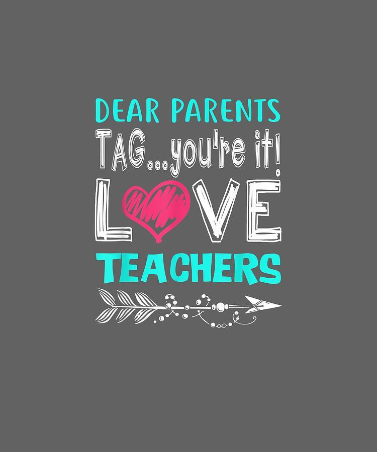 Download Dear Parents Tag You're It Love Teacher Funny T-shirt ...