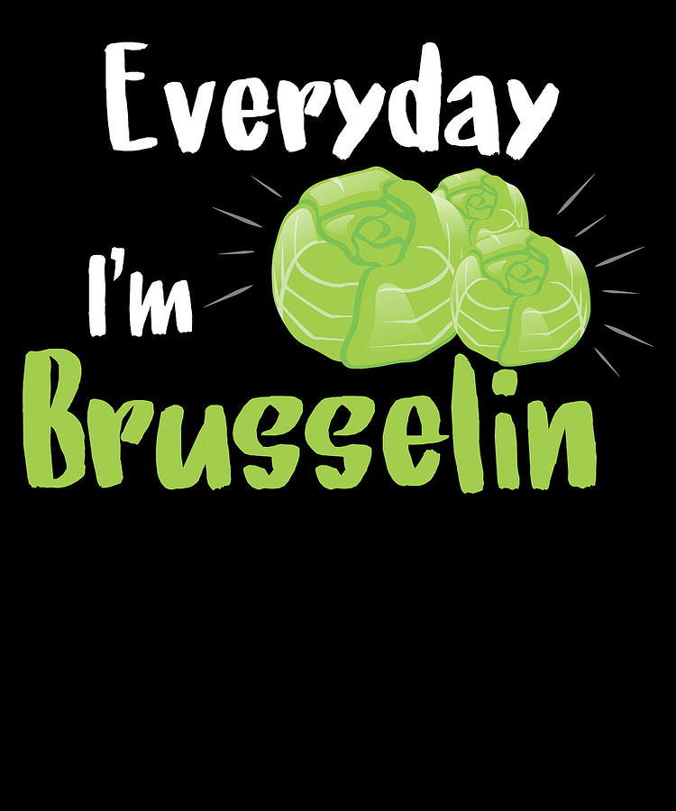 Funny Pictures Of Brussel Sprouts : funny, pictures, brussel, sprouts, Everyday, Brusselin, Funny, Brussels, Sprout, Vegetable, Digital, Designs