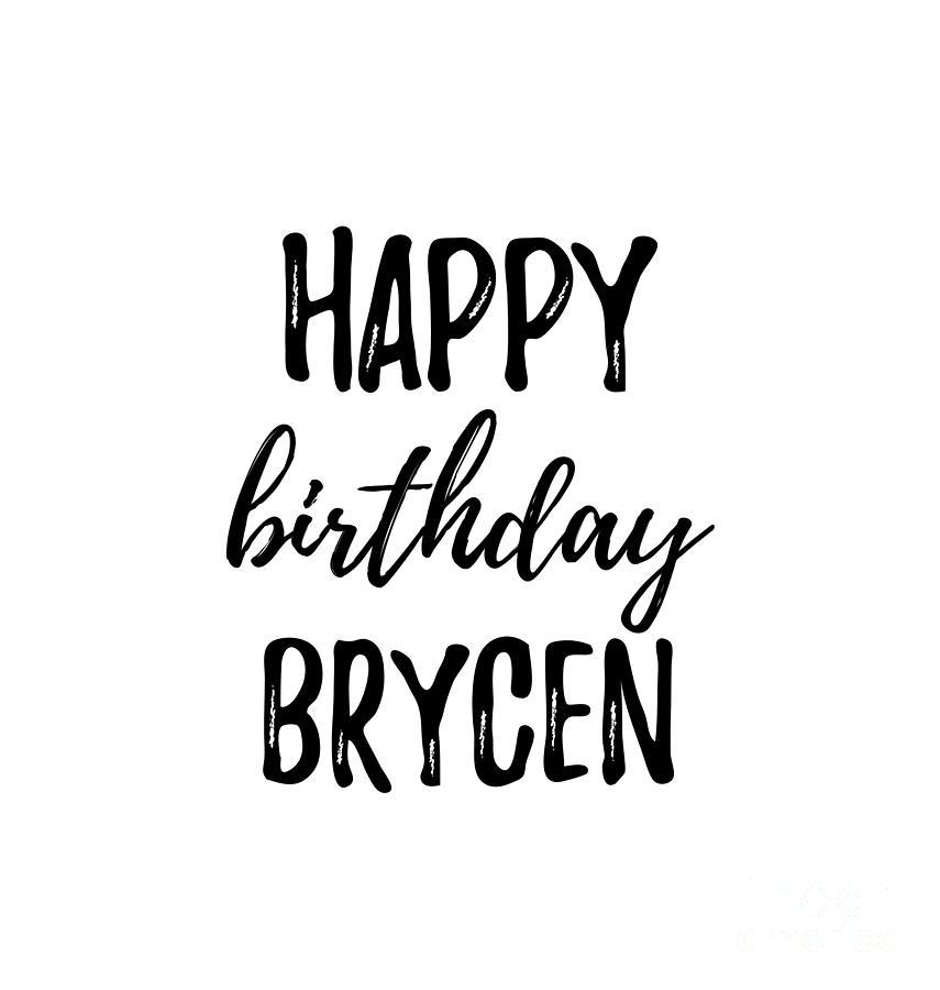 Happy Birthday Brycen Digital Art by Funny Gift Ideas