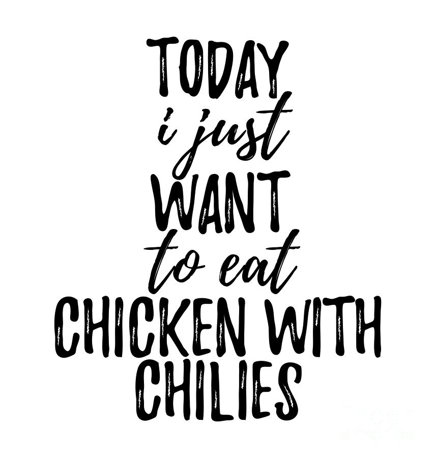 Today I Just Want To Eat Chicken With Chilies Digital Art