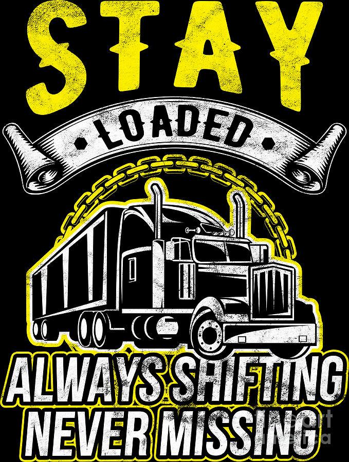 Trucker Birthday : trucker, birthday, Trucker, Loaded, Always, Shifting, Never, Missing, Truck, Driver, Birthday, Digital, Haselshirt
