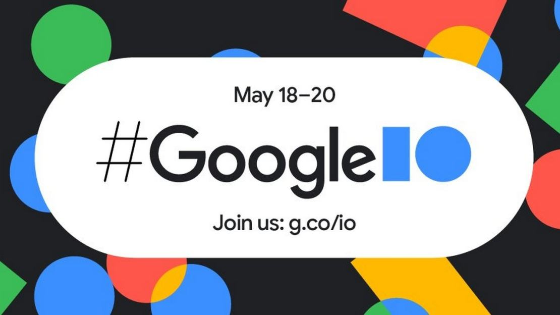 Google I/O will end on 20 May.