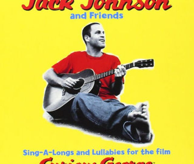 Jack Johnson Sing A Longs Lullabies For The Film Curious George