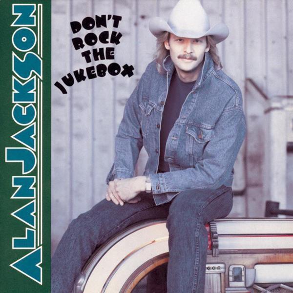 Alan Jackson  Dont Rock The Jukebox Lyrics and Tracklist