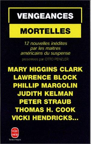 Vengeances Mortelles: 12 Nouvelles Inédites Par Les Maîtres Du Suspense Américain