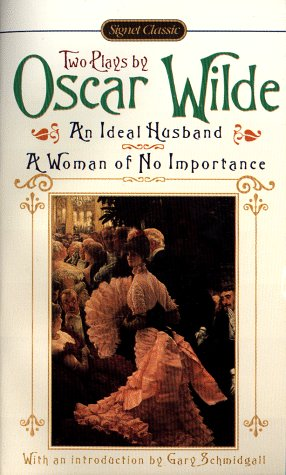 An Ideal Husband; A Woman of No Importance