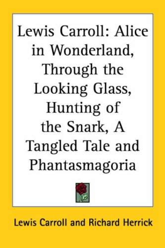 Lewis Carroll: Alice in Wonderland, Through the Looking Glass, Hunting of the Snark, a Tangled Tale and Phantasmagoria