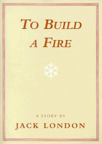 To Build A Fire Essay Jack London To Build A Fire Summary Essay