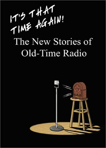 It's That Time Again!: The New Stories of Old-Time Radio