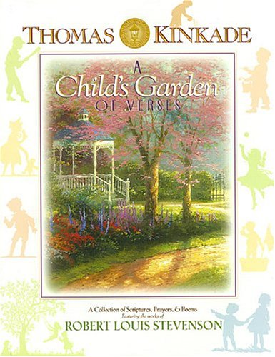 Thomas Kinkade's A Child's Garden of Verses: A Collection of Scriptures Prayers, and Poems featuring the works of Robert Louis Stevenson