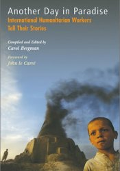 Another Day in Paradise: International Humanitarian Workers Tell Their Stories Pdf Book