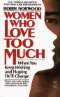 Women Who Love Too Much: When You Keep Wishing and Hoping He'll Change
