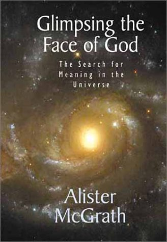 Glimpsing the Face of God: The Search for Meaning in the Universe