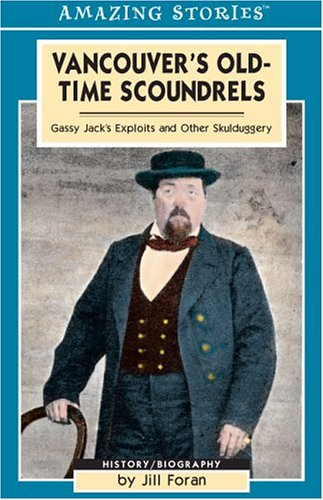Vancouver's Old-Time Scoundrels: Gassy Jack's Exploits and Other Skulduggery