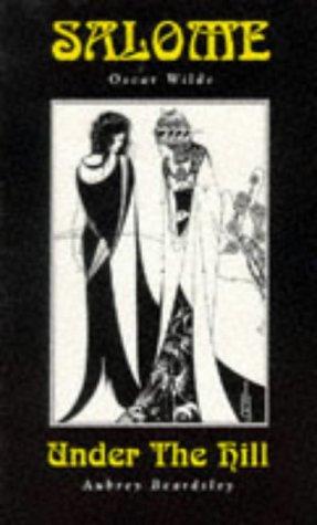 Salome/ Under the Hill: Oscar Wilde/Aubrey Beardsley