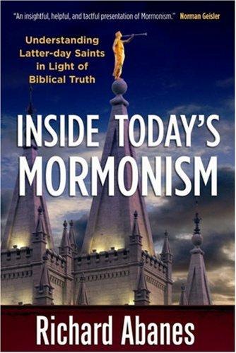 Inside Today's Mormonism: Understanding Latter-Day Saints in Light of Biblical Truth