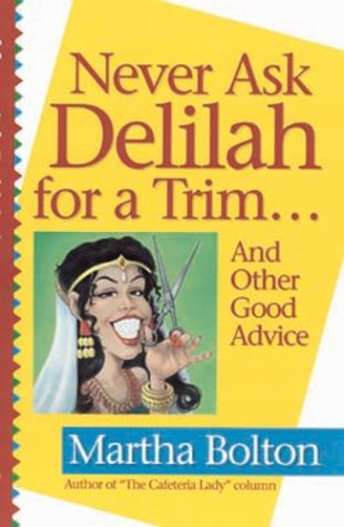Never Ask Delilah for a Trim...: And Other Good Advice