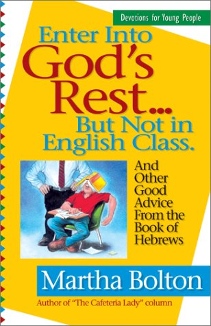Enter Into God's Rest...But Not in English Class: And Other Good Advice from the Book of Hebrews