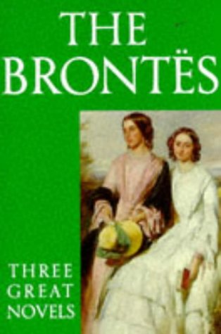 The Brontës: Three Great Novels: Jane Eyre, Wuthering Heights and The Tenant of Wildfell Hall