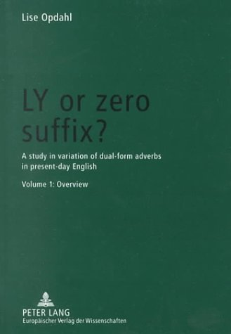 Ly or Zero Suffix?: A Study in Variation of Dual-Form Adverbs in Present-Day English