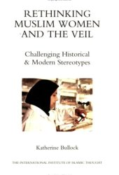 Rethinking Muslim Women and the Veil: Challenging Historical & Modern Stereotypes