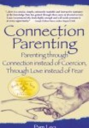 Connection Parenting: Parenting Through Connection Instead of Coercion, Through Love Instead of Fear Book by Pam Leo