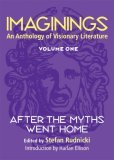 Imaginings: An Anthology of Visionary Literature 1: After the Myths Went Home