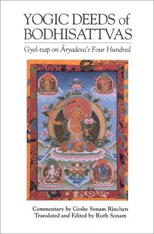 Yogic Deeds of Bodhisattvas: Gyel-Tsap on Aryadeva's Four Hundred