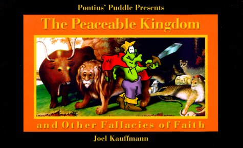 Pontius' Puddle Presents the Peaceable Kingdom: And Other Fallacies of Faith