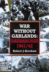 War Without Garlands: Operation Barbarossa 1941-42