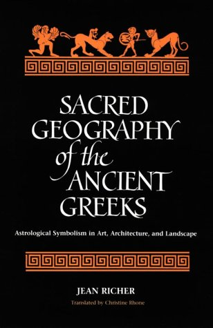Sacred Geography of the Ancient Greeks: Astrological Symbolism in Art, Architecture, and Landscape (SUNY Series in Western Esoteric Traditions)