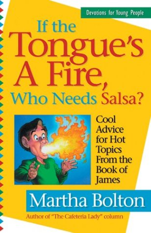 If the Tongue's a Fire, Who Needs Salsa?: Cool Advice for Hot Topics from the Book of James