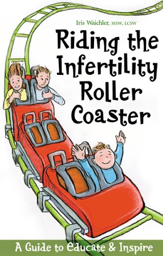 Riding The Infertility Roller Coaster: A Guide To Educate And Inspire
