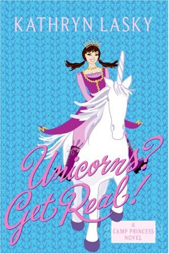 Unicorns? Get Real! (Camp Princess, #2)