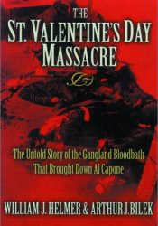The St. Valentine's Day Massacre: The Untold Story of the Gangland Bloodbath That Brought Down Al Capone Pdf Book