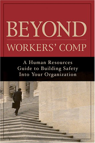 Beyond Workers' Comp: A Human Resources Guide to Building Safety Into Your Organization