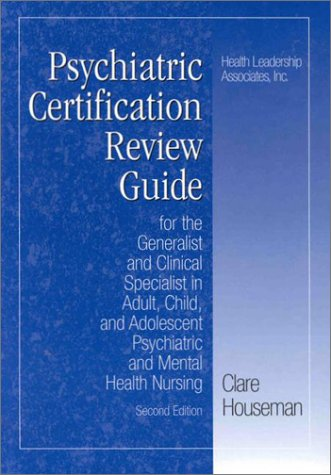 Psychiatric Nursing Certification Review Guide: For the Generalist & Clinical Specialist in Adult-Psych & Mntl Hlth Nursing